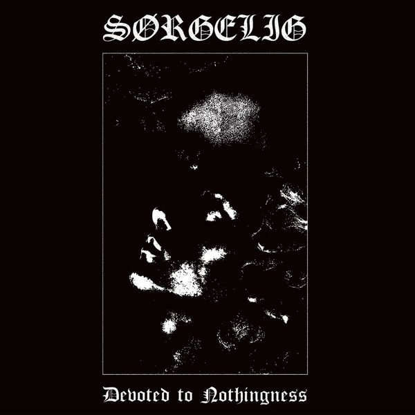 Sorgelig - Devoted to Nothingness
